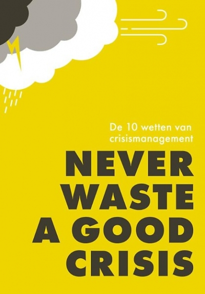 Never waste a good crisis - De 10 wetten van crisismanagement